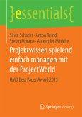 Projektwissen spielend einfach managen mit der ProjectWorld (eBook, PDF)