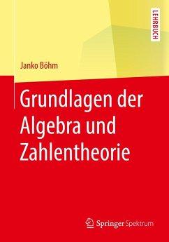 Grundlagen der Algebra und Zahlentheorie (eBook, PDF) - Böhm, Janko