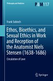 Ethos, Bioethics, and Sexual Ethics in Work and Reception of the Anatomist Niels Stensen (1638-1686) (eBook, PDF)