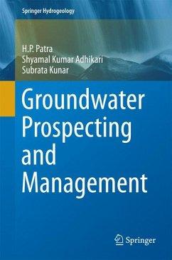 Groundwater Prospecting and Management (eBook, PDF) - Patra, H. P.; Adhikari, Shyamal Kumar; Kunar, Subrata