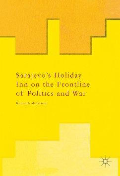Sarajevo's Holiday Inn on the Frontline of Politics and War (eBook, PDF) - Morrison, Kenneth