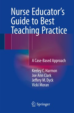 Nurse Educator's Guide to Best Teaching Practice (eBook, PDF) - Dyck, Jeffery M.; Moran, Vicki; Harmon, Keeley C.; Clark, Joe Ann
