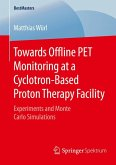 Towards Offline PET Monitoring at a Cyclotron-Based Proton Therapy Facility (eBook, PDF)