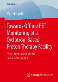 Towards Offline PET Monitoring at a Cyclotron-Based Proton Therapy Facility (eBook, PDF) - Würl, Matthias