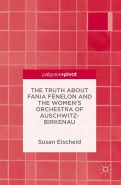 The Truth about Fania Fénelon and the Women's Orchestra of Auschwitz-Birkenau (eBook, PDF) - Eischeid, Susan