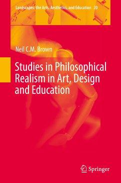 Studies in Philosophical Realism in Art, Design and Education (eBook, PDF) - Brown, Neil C. M.