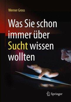 Was Sie schon immer über Sucht wissen wollten (eBook, PDF) - Gross, Werner