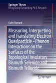 Measuring, Interpreting and Translating Electron Quasiparticle - Phonon Interactions on the Surfaces of the Topological Insulators Bismuth Selenide and Bismuth Telluride (eBook, PDF)