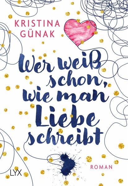 Kristina Günak - Wer weiß schon, wie man Liebe schreibt