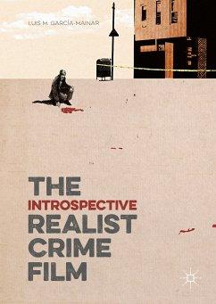 The Introspective Realist Crime Film (eBook, PDF) - García-Mainar, Luis M.