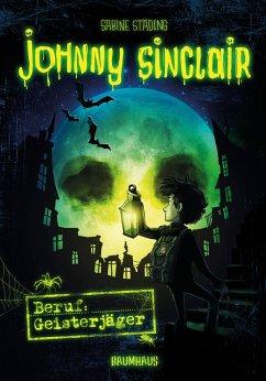 Beruf: Geisterjäger / Johnny Sinclair Bd.1 - Städing, Sabine