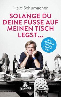 Solange du deine Füße auf meinen Tisch legst ... - Schumacher, Hajo