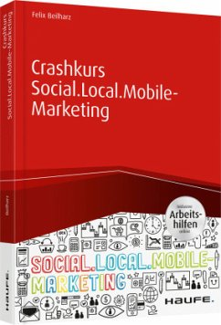 Crashkurs Social.Local.Mobile-Marketing - inkl. Arbeitshilfen online - Beilharz, Felix