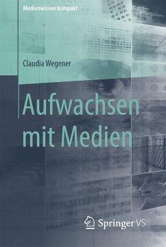 Aufwachsen mit Medien (eBook, PDF) - Wegener, Claudia