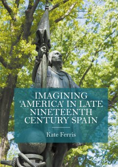 Imagining 'America' in late Nineteenth Century Spain (eBook, PDF)