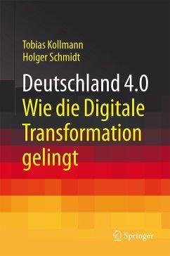 Deutschland 4.0 (eBook, PDF) - Kollmann, Tobias; Schmidt, Holger