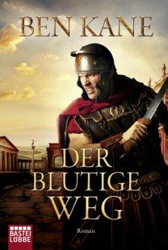 Der blutige Weg / Römer-Epos Bd.3 - Kane, Ben