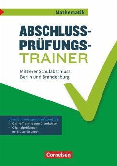 Abschlussprüfungstrainer Mathematik 10. Schuljahr - Mittlerer Schulabschluss - Berlin und Brandenburg