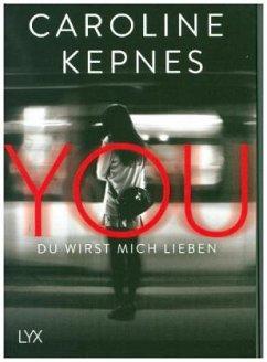 YOU - Du wirst mich lieben / Joe Goldberg Bd.1 - Kepnes, Caroline