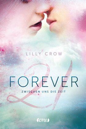 Zwischen uns die Zeit / Forever 21 Bd.1 - Crow, Lilly