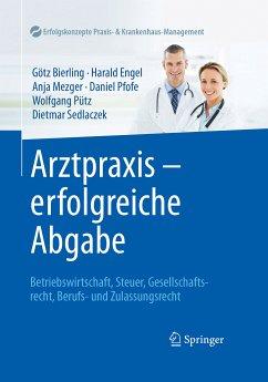 Arztpraxis - erfolgreiche Abgabe (eBook, PDF) - Engel, Harald; Mezger, Anja; Pütz, Wolfgang; Sedlaczek, Dietmar; Bierling, Götz; Pfofe, Daniel