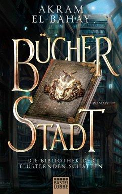 Bücherstadt / Die Bibliothek der flüsternden Schatten Bd.1 - El-Bahay, Akram