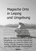 Magische Orte in Leipzig und Umgebung: Sagen, Mythen, Legenden und Altertümer, vorzeitliche Flurnamen und Fundstätten, heidnische Kult- und Kultverdachtsplätze 2