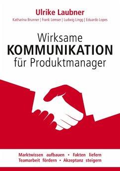 Wirksame Kommunikation für Produktmanager - Laubner, Ulrike; Brunner, Katharina; Lingg, Ludwig; Lemser, Frank; Lopes, Eduardo