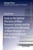 Study on the Optimal Allocation of Water Resources Systems and the Comprehensive Utilization of Water Resources in Arid-Semiarid Multiple Mining Areas (eBook, PDF)