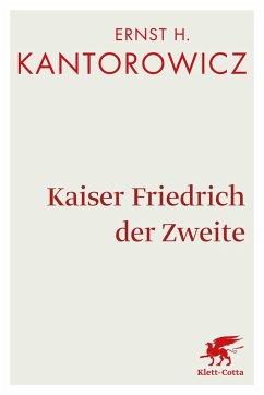 Kaiser Friedrich der Zweite - Kantorowicz, Ernst H.