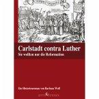 Carlstadt contra Luther - Sie wollten nur die Reformation