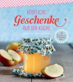 Köstliche Geschenke aus der Küche (eBook, ePUB)