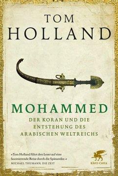 Mohammed, der Koran und die Entstehung des arabischen Weltreichs - Holland, Tom