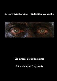 Geheime Geiselbefreiung - Die Entführungsindustrie - Fruth, Christian