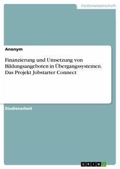 Finanzierung und Umsetzung von Bildungsangeboten in Übergangssystemen. Das Projekt Jobstarter Connect
