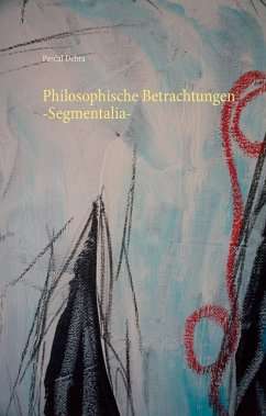 Philosophische Betrachtungen -Segmentalia-