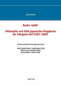 Bunbu-ryôdô: Philosophie und Ethik japanischer Kriegskunst der Tokugawa-Zeit (1603-1868) - Braun, Julian