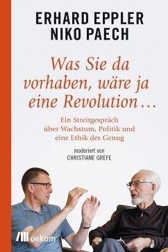 Was Sie da vorhaben, wäre ja eine Revolution… (eBook, ePUB) - Eppler, Erhard; Paech, Niko