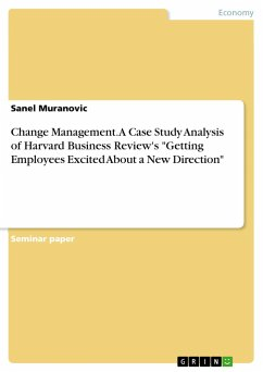 "9783668312593 - Muranovic, Sanel: Change Management. A Case Study Analysis of Harvard Business Review's ""Getting Employees Excited About a New Direction"" - Buch"