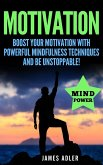 Motivation: Boost Your Motivation with Powerful Mindfulness Techniques and Be Unstoppable (Motivation, Law of Attraction, Success, Hypnosis, #1) (eBook, ePUB)