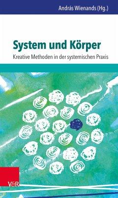 System und Körper: Kreative Methoden in der systemischen Praxis (eBook, PDF) - Wienands, András