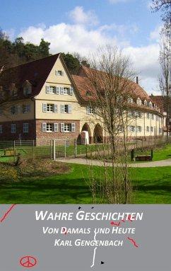 Wahre Geschichten von damals und heute - Gengenbach, Karl