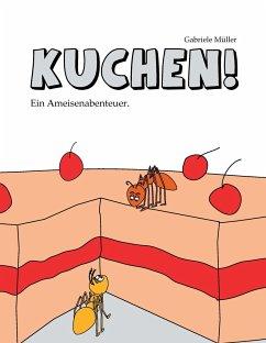 Kuchen! - Müller, Gabriele