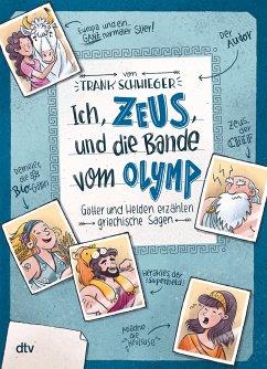 Ich, Zeus, und die Bande vom Olymp - Götter und Helden erzählen griechische Sagen - Schwieger, Frank
