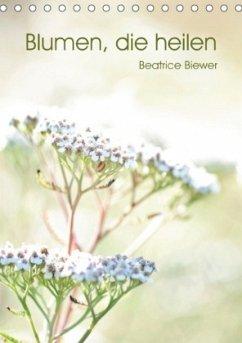 9783665568757 - Biewer, Beatrice: Blumen, die heilen (Tischkalender 2017 DIN A5 hoch) - Buch