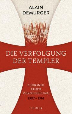 Die Verfolgung der Templer - Demurger, Alain