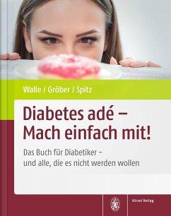 Diabetes adé - Mach einfach mit! - Walle, Hardy; Gröber, Uwe; Spitz, Jörg