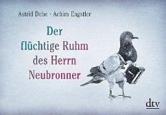 Der flüchtige Ruhm des Herrn Neubronner - Dehe, Astrid; Engstler, Achim