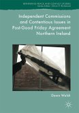 Independent Commissions and Contentious Issues in Post-Good Friday Agreement Northern Ireland