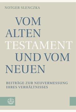 Vom Alten Testament und vom Neuen - Slenczka, Notger